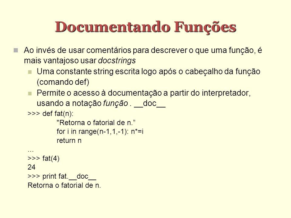 Documentando Funções Ao invés de usar comentários para descrever o que uma função, é mais vantajoso usar docstrings Uma constante string escrita logo