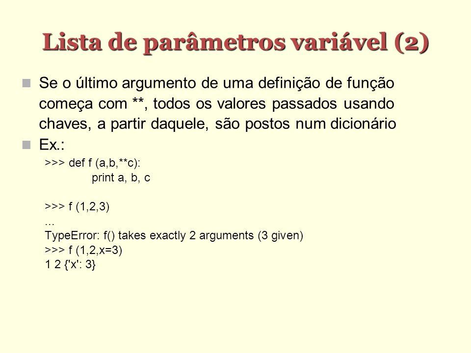 Lista de parâmetros variável (2) Lista de parâmetros variável (2) Se o último argumento de uma definição de função começa com **, todos os valores pas
