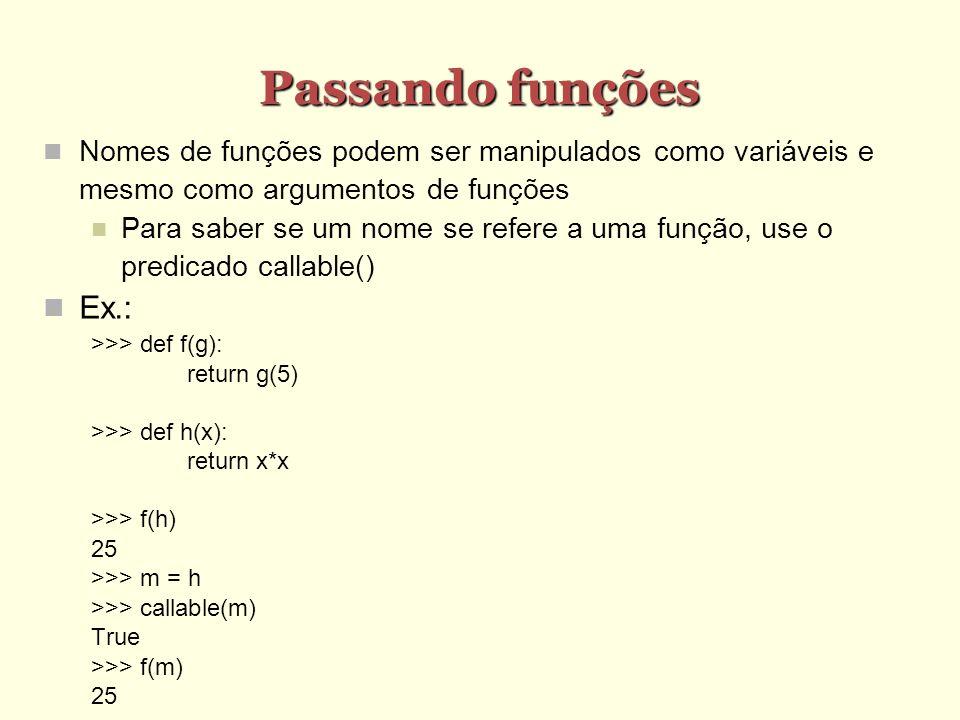 Passando funções Nomes de funções podem ser manipulados como variáveis e mesmo como argumentos de funções Para saber se um nome se refere a uma função