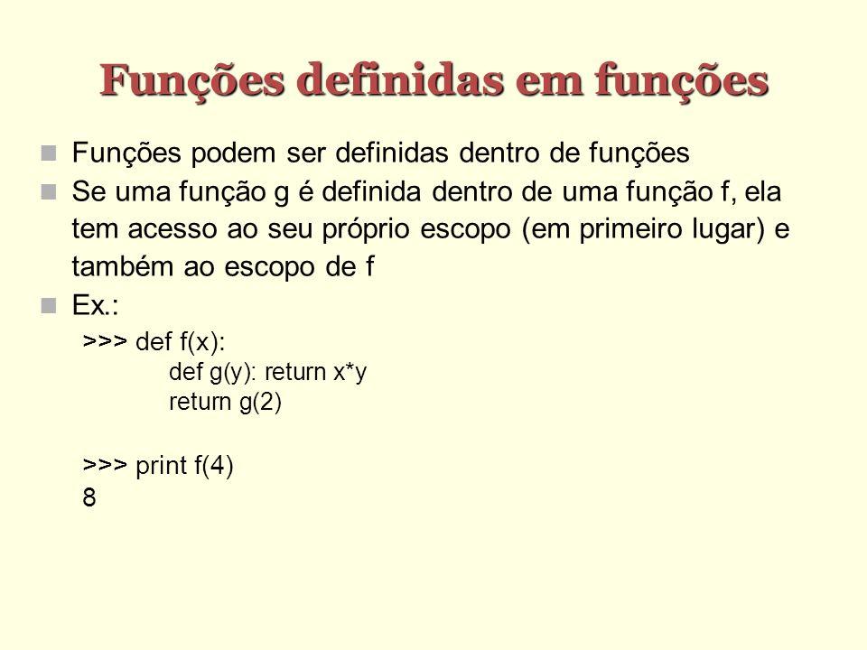 Funções definidas em funções Funções podem ser definidas dentro de funções Se uma função g é definida dentro de uma função f, ela tem acesso ao seu pr