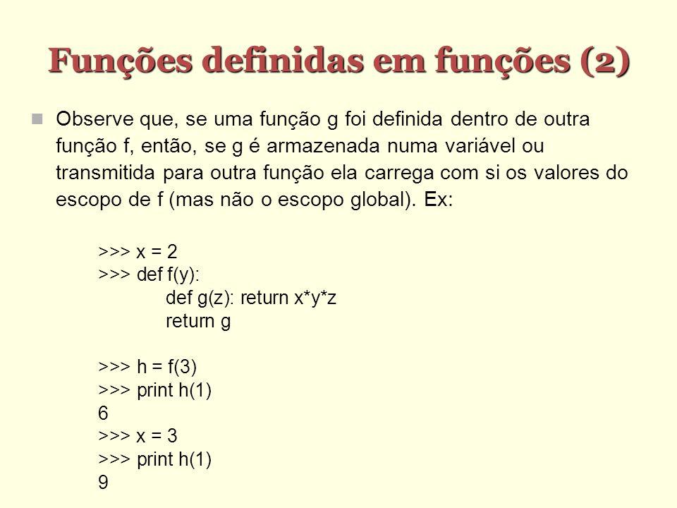 Funções definidas em funções (2) Funções definidas em funções (2) Observe que, se uma função g foi definida dentro de outra função f, então, se g é ar