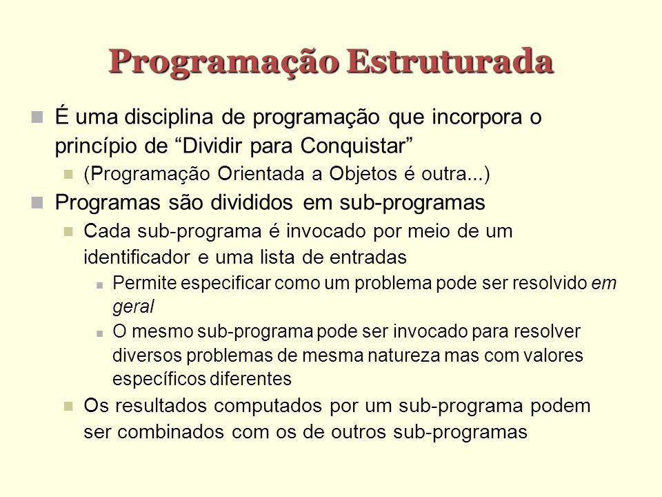 Programação Estruturada É uma disciplina de programação que incorpora o princípio de Dividir para Conquistar (Programação Orientada a Objetos é outra.