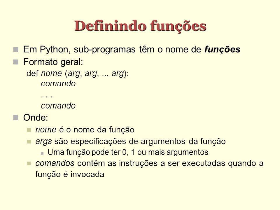 Definindo funções Em Python, sub-programas têm o nome de funções Formato geral: def nome (arg, arg,... arg): comando... comando Onde: nome é o nome da