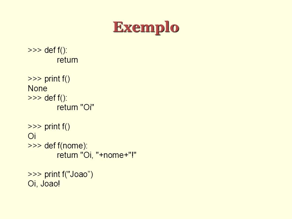 Exemplo >>> def f(): return >>> print f() None >>> def f(): return