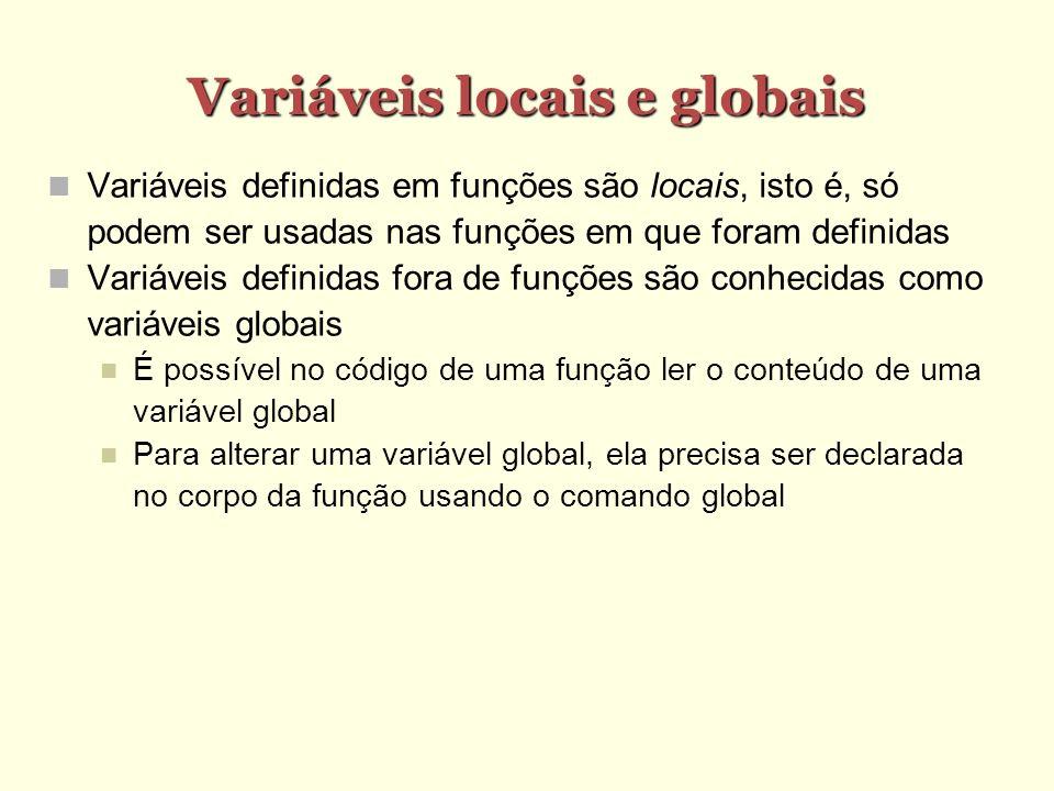 Variáveis locais e globais Variáveis definidas em funções são locais, isto é, só podem ser usadas nas funções em que foram definidas Variáveis definid