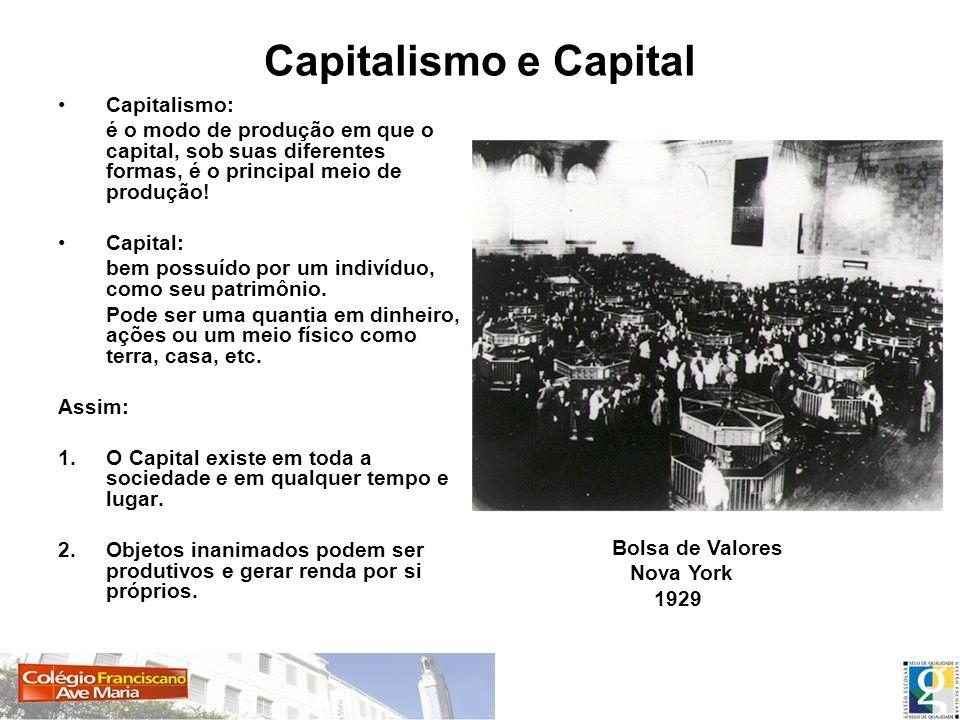 Capitalismo e Capital Capitalismo: é o modo de produção em que o capital, sob suas diferentes formas, é o principal meio de produção! Capital: bem pos