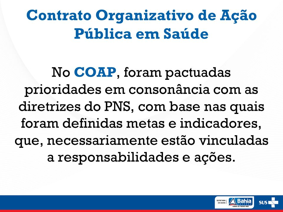 No COAP, foram pactuadas prioridades em consonância com as diretrizes do PNS, com base nas quais foram definidas metas e indicadores, que, necessariam