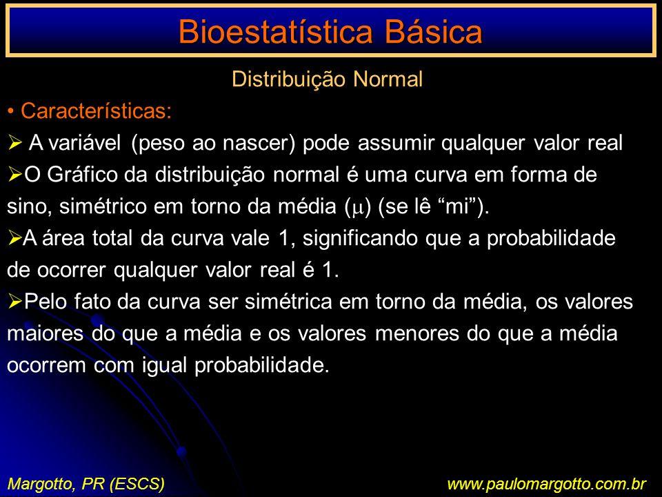 Bioestatística Básica Margotto, PR (ESCS)www.paulomargotto.com.br Distribuição Normal Características: A variável (peso ao nascer) pode assumir qualqu