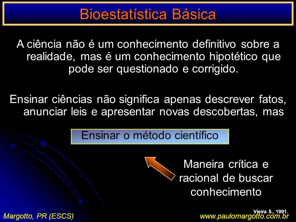 Bioestatística Básica Margotto, PR (ESCS)www.paulomargotto.com.br A ciência não é um conhecimento definitivo sobre a realidade, mas é um conhecimento