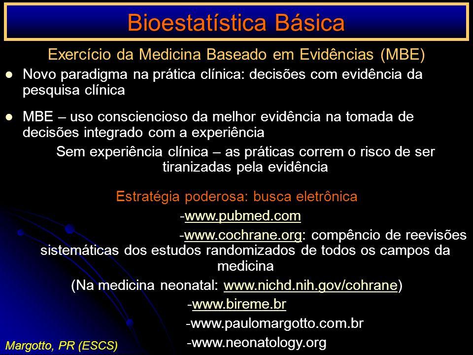 Bioestatística Básica Margotto, PR (ESCS) Exercício da Medicina Baseado em Evidências (MBE) Novo paradigma na prática clínica: decisões com evidência
