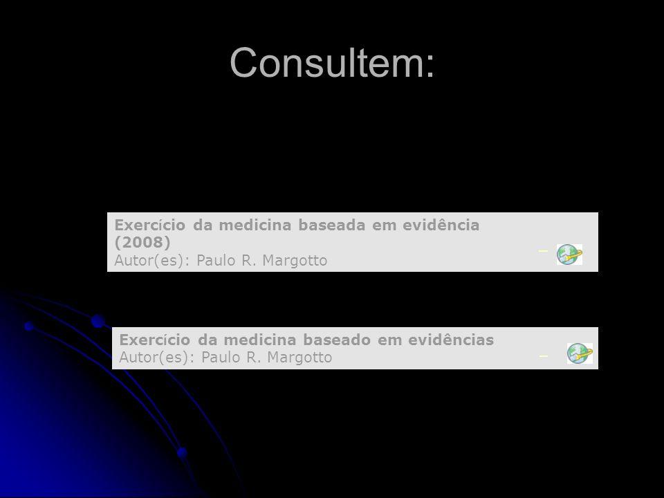 Consultem: Exerc í cio da medicina baseado em evidências Autor(es): Paulo R. Margotto Exerc í cio da medicina baseada em evidência (2008) Autor(es): P