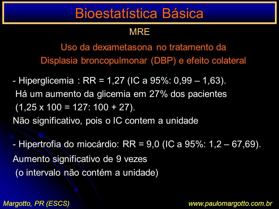 Bioestatística Básica Margotto, PR (ESCS)www.paulomargotto.com.br MRE Uso da dexametasona no tratamento da Displasia broncopulmonar (DBP) e efeito col