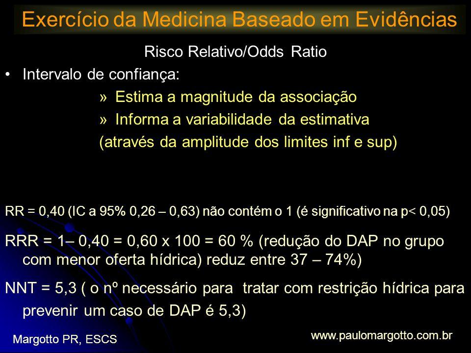 Exercício da Medicina Baseado em Evidências Margotto PR, ESCS www.paulomargotto.com.br Risco Relativo/Odds Ratio Intervalo de confiança: » Estima a ma