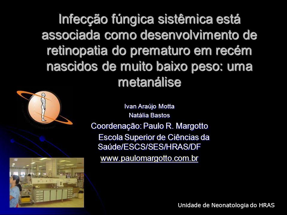Infecção fúngica sistêmica está associada como desenvolvimento de retinopatia do prematuro em recém nascidos de muito baixo peso: uma metanálise Ivan