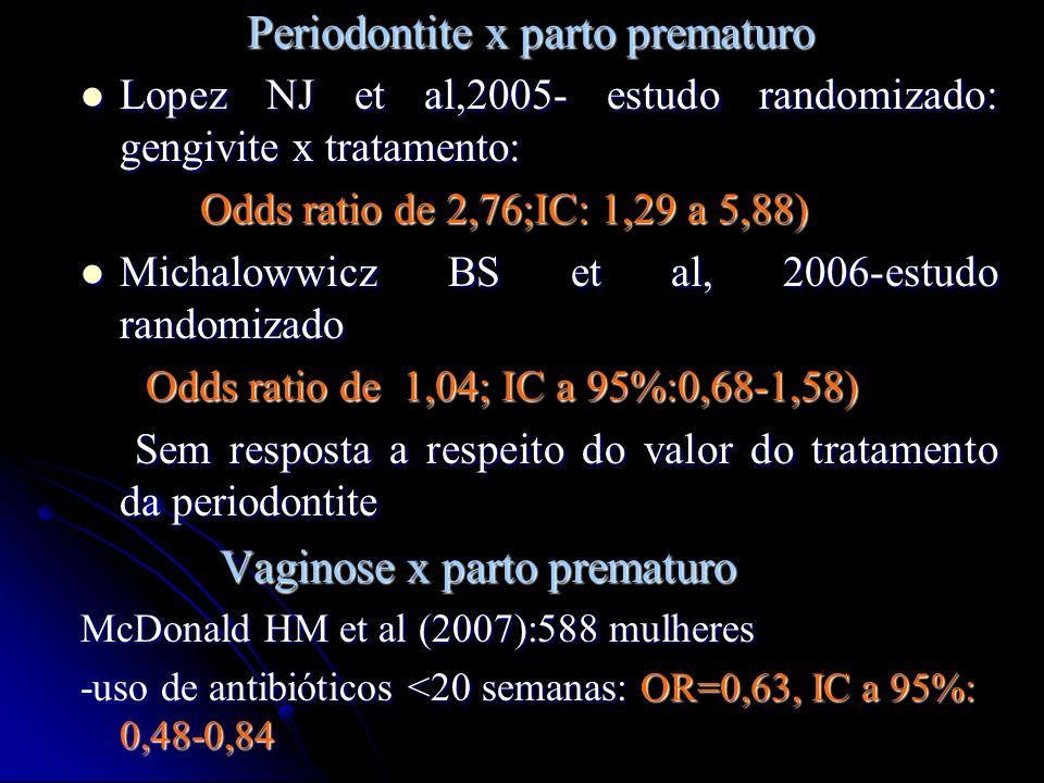 Periodontite x parto prematuro Lopez NJ et al,2005- estudo randomizado: gengivite x tratamento: Lopez NJ et al,2005- estudo randomizado: gengivite x t