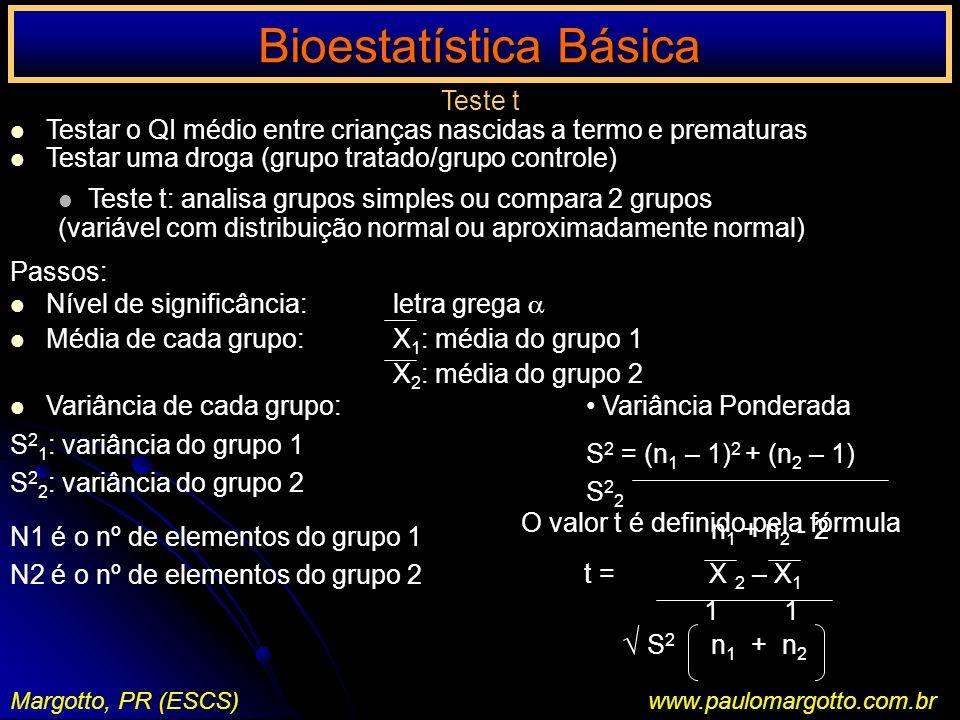 Bioestatística Básica Margotto, PR (ESCS)www.paulomargotto.com.br Teste t Testar o QI médio entre crianças nascidas a termo e prematuras Testar uma dr