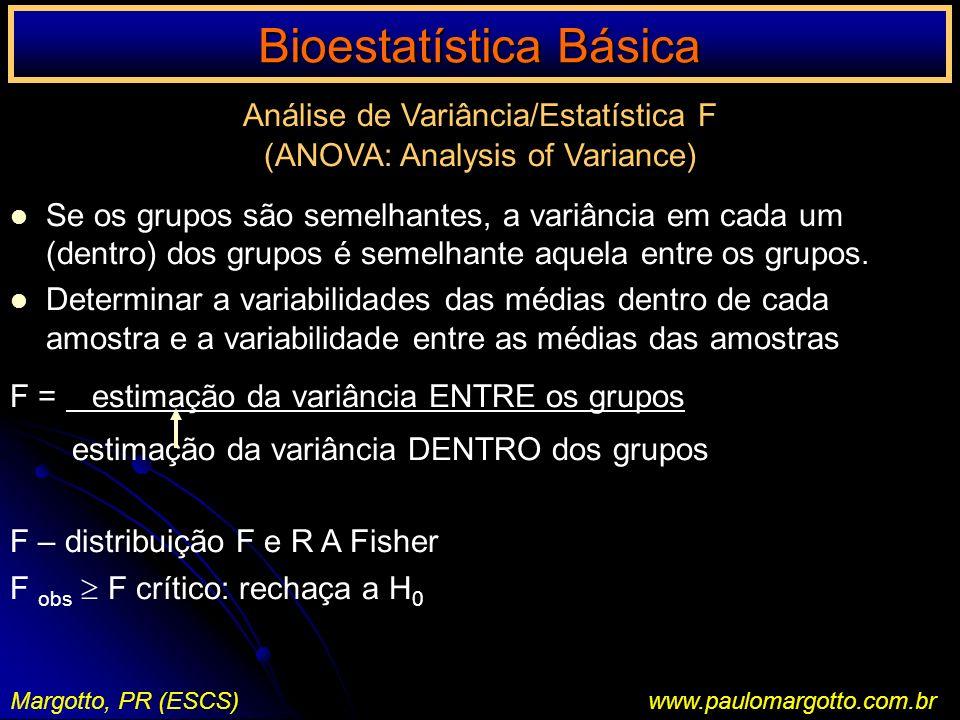 Bioestatística Básica Margotto, PR (ESCS)www.paulomargotto.com.br Análise de Variância/Estatística F (ANOVA: Analysis of Variance) Se os grupos são se