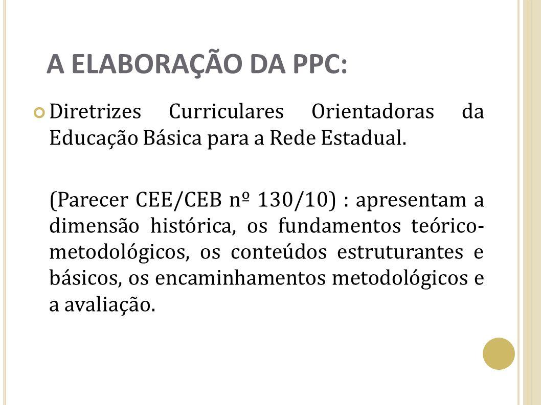 A ELABORAÇÃO DA PPC: Diretrizes Curriculares Orientadoras da Educação Básica para a Rede Estadual. (Parecer CEE/CEB nº 130/10) : apresentam a dimensão