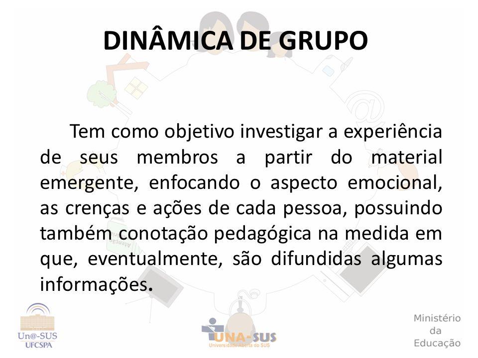 DINÂMICA DE GRUPO Tem como objetivo investigar a experiência de seus membros a partir do material emergente, enfocando o aspecto emocional, as crenças