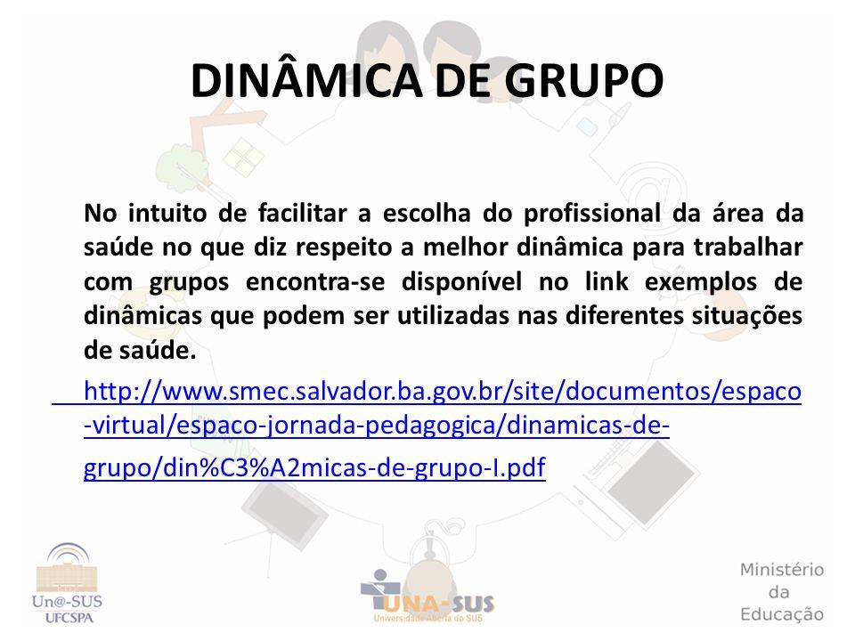 DINÂMICA DE GRUPO No intuito de facilitar a escolha do profissional da área da saúde no que diz respeito a melhor dinâmica para trabalhar com grupos e
