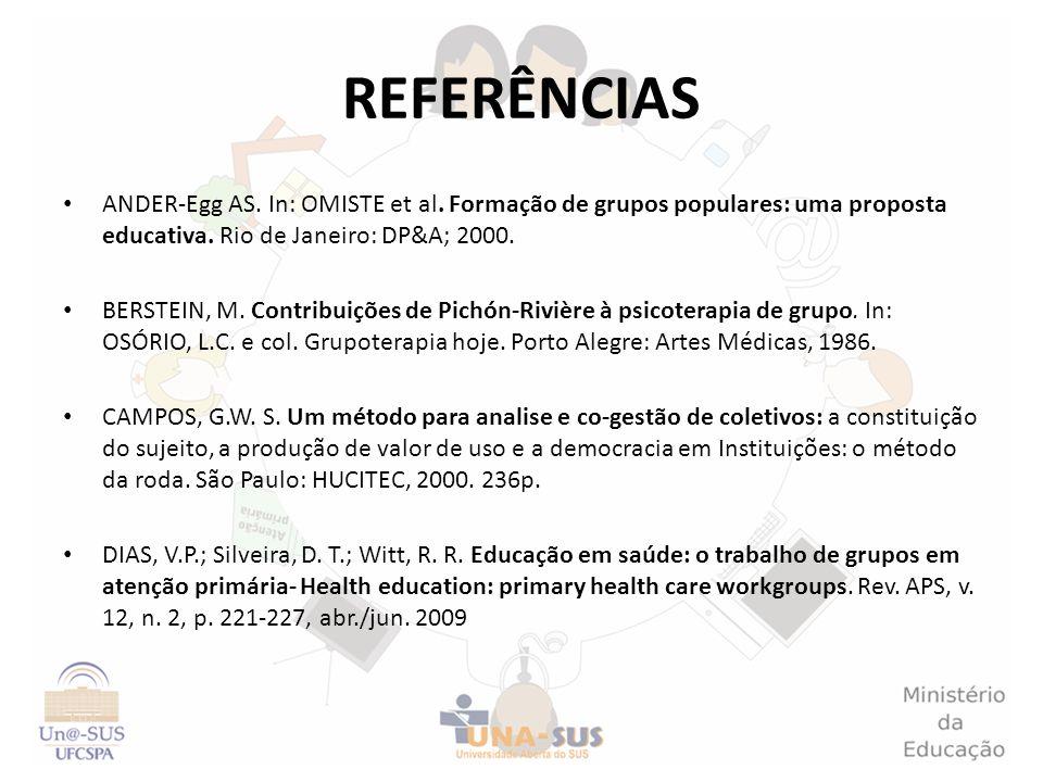 REFERÊNCIAS ANDER-Egg AS. In: OMISTE et al. Formação de grupos populares: uma proposta educativa. Rio de Janeiro: DP&A; 2000. BERSTEIN, M. Contribuiçõ