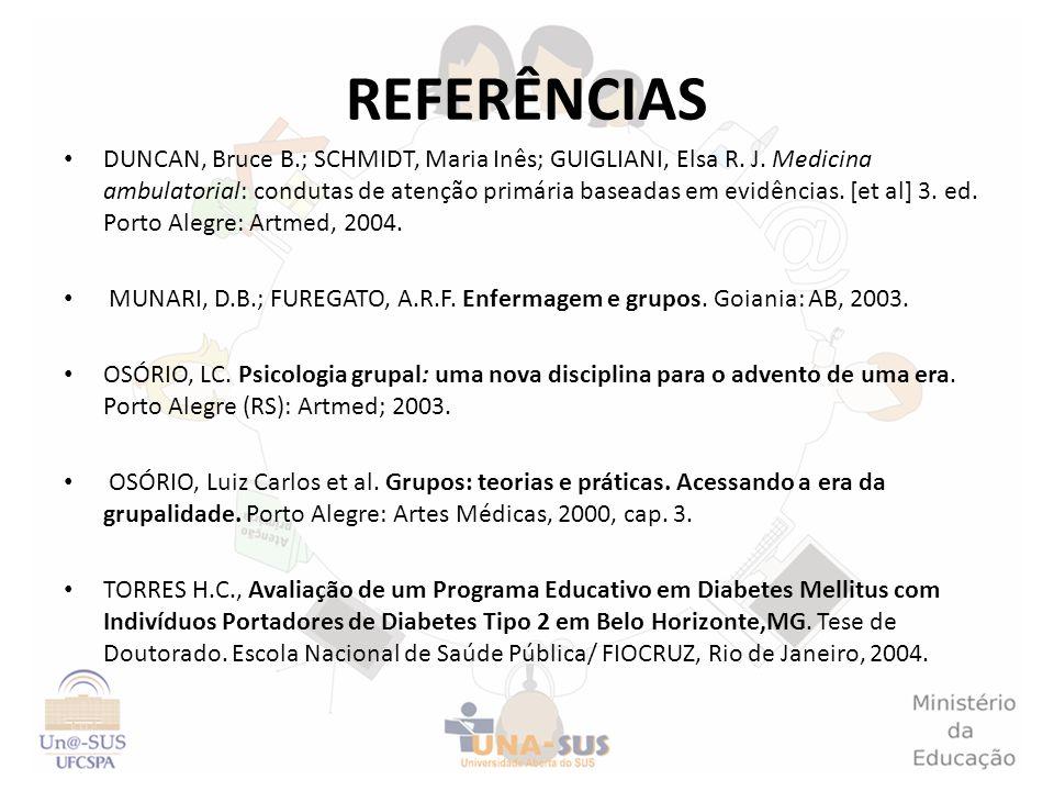 REFERÊNCIAS DUNCAN, Bruce B.; SCHMIDT, Maria Inês; GUIGLIANI, Elsa R. J. Medicina ambulatorial: condutas de atenção primária baseadas em evidências. [