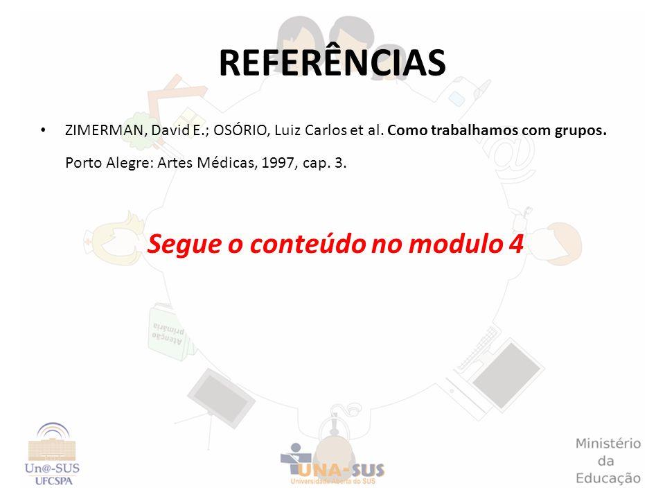 REFERÊNCIAS ZIMERMAN, David E.; OSÓRIO, Luiz Carlos et al. Como trabalhamos com grupos. Porto Alegre: Artes Médicas, 1997, cap. 3. Segue o conteúdo no