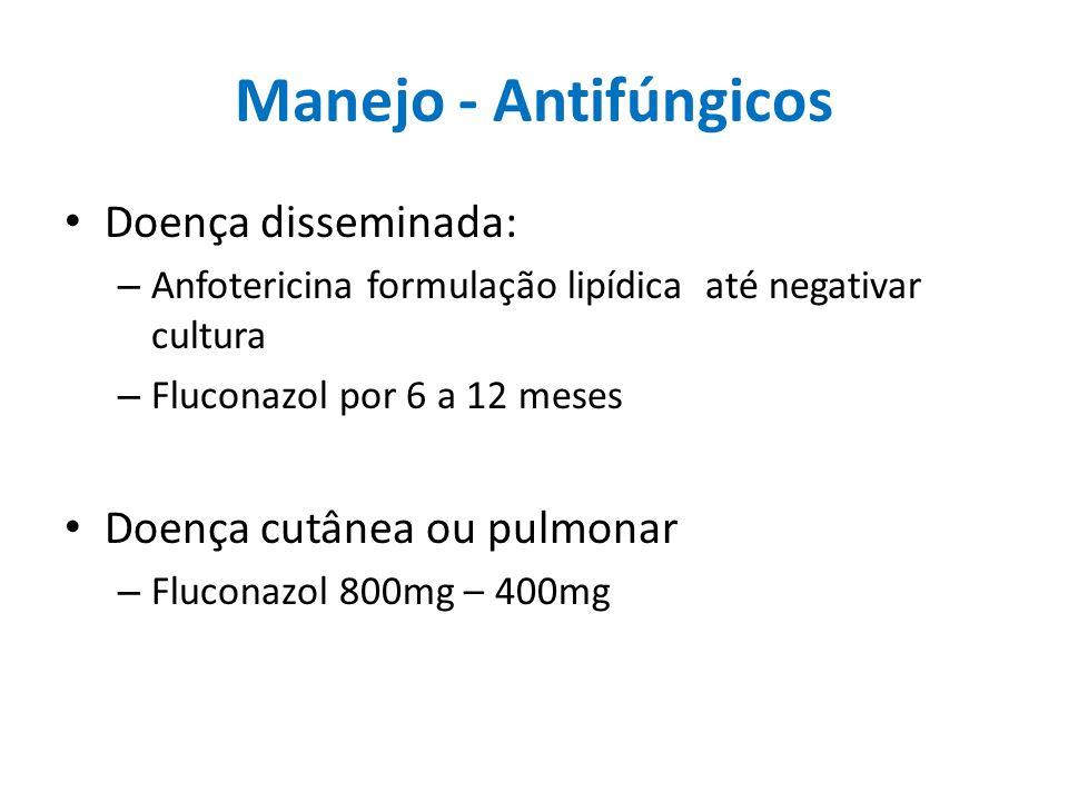 Manejo - Antifúngicos Doença disseminada: – Anfotericina formulação lipídica até negativar cultura – Fluconazol por 6 a 12 meses Doença cutânea ou pul