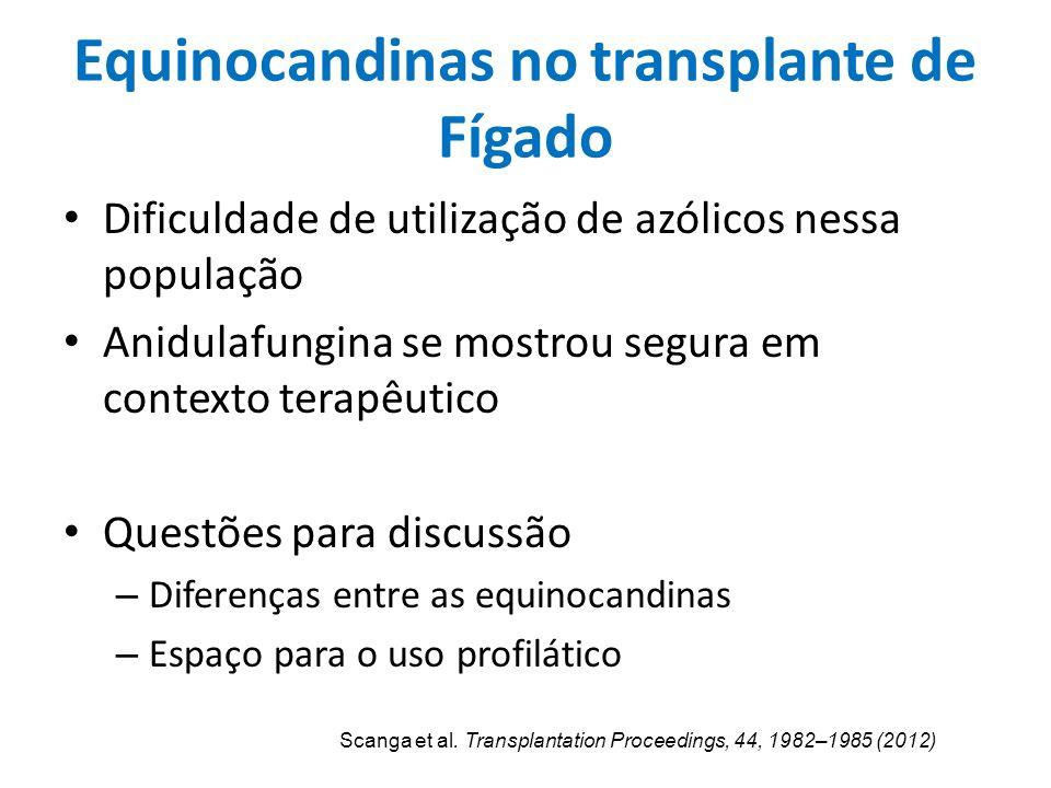 Equinocandinas no transplante de Fígado Dificuldade de utilização de azólicos nessa população Anidulafungina se mostrou segura em contexto terapêutico