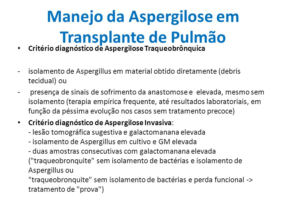 Diagnóstico Sem rotina de BAL seriado Galactomannan sempre solicitado na realização de BAL, cutoff de 1,5 Pasqualotto et al.