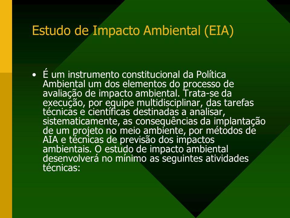 Estudo de Impacto Ambiental (EIA) É um instrumento constitucional da Política Ambiental um dos elementos do processo de avaliação de impacto ambiental