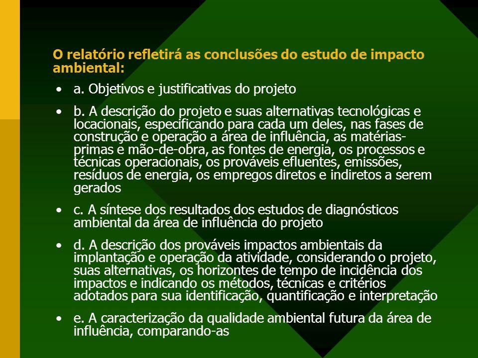 O relatório refletirá as conclusões do estudo de impacto ambiental: a. Objetivos e justificativas do projeto b. A descrição do projeto e suas alternat