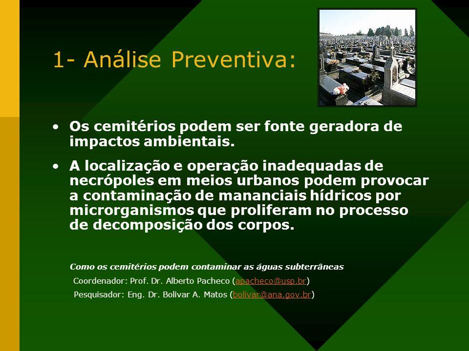 1- Análise Preventiva: Os cemitérios podem ser fonte geradora de impactos ambientais. A localização e operação inadequadas de necrópoles em meios urba