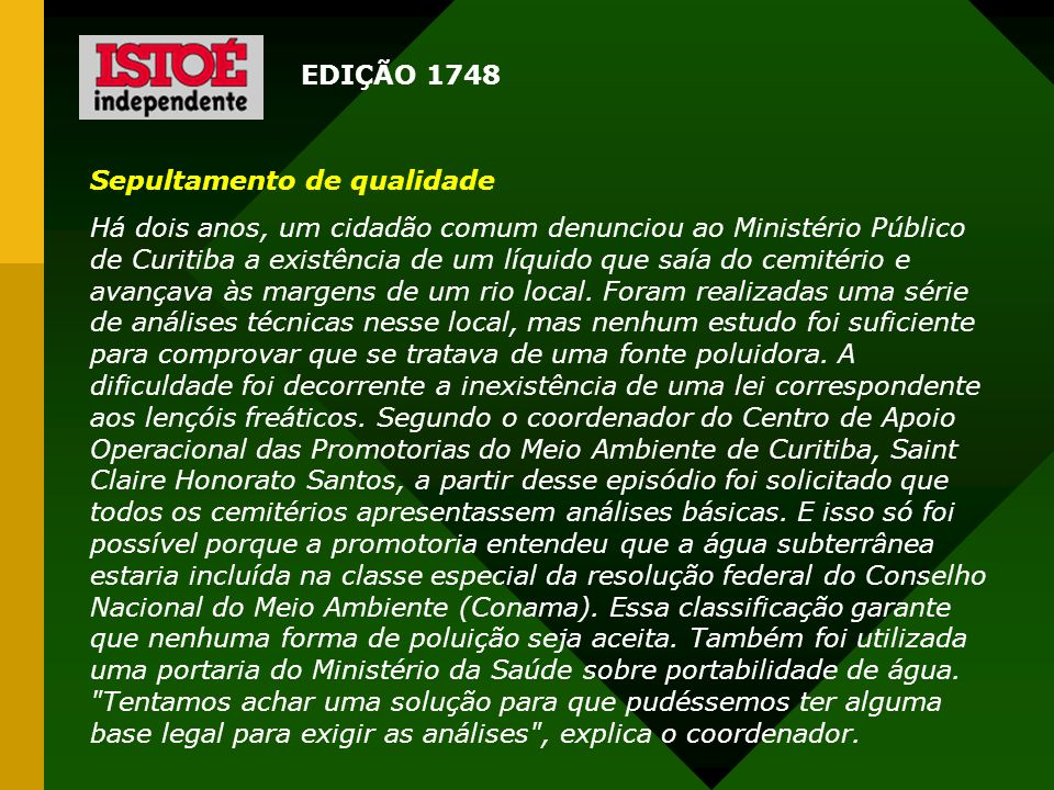 Sepultamento de qualidade Há dois anos, um cidadão comum denunciou ao Ministério Público de Curitiba a existência de um líquido que saía do cemitério