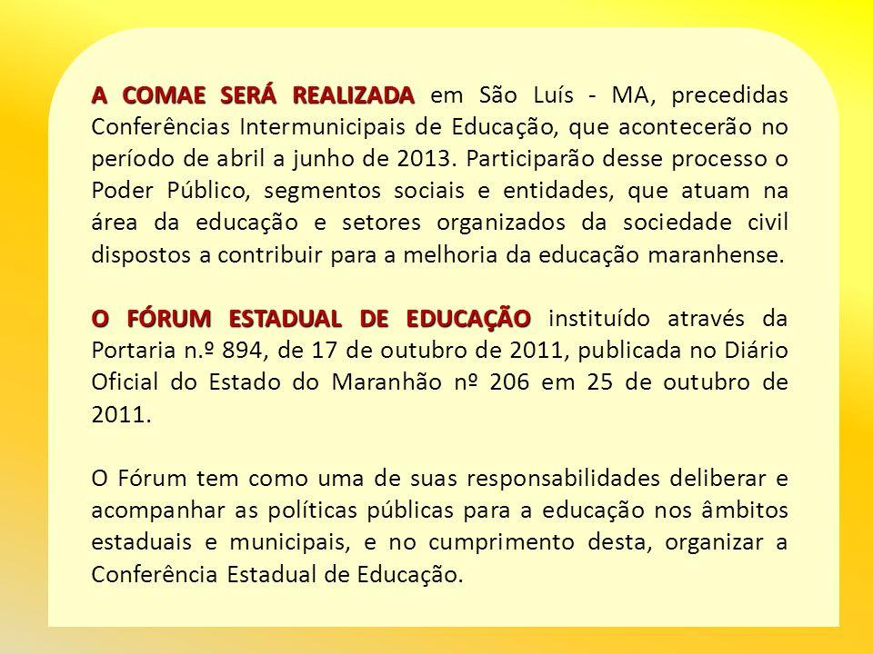 A COMAE SERÁ REALIZADA A COMAE SERÁ REALIZADA em São Luís - MA, precedidas Conferências Intermunicipais de Educação, que acontecerão no período de abril a junho de 2013.