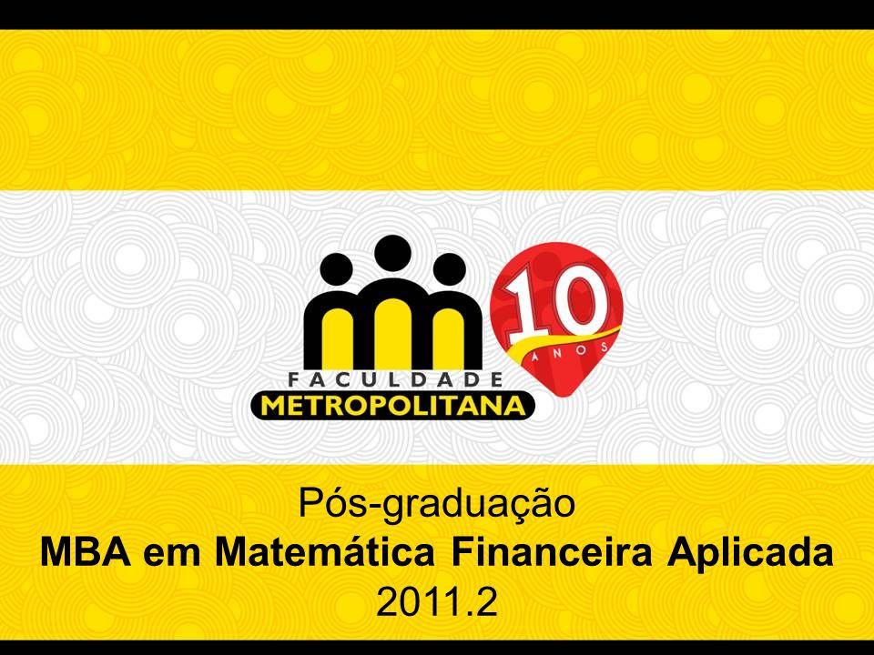 Pós-graduação MBA em Matemática Financeira Aplicada 2011.2 Pós-graduação MBA em Matemática Financeira Aplicada 2011.2