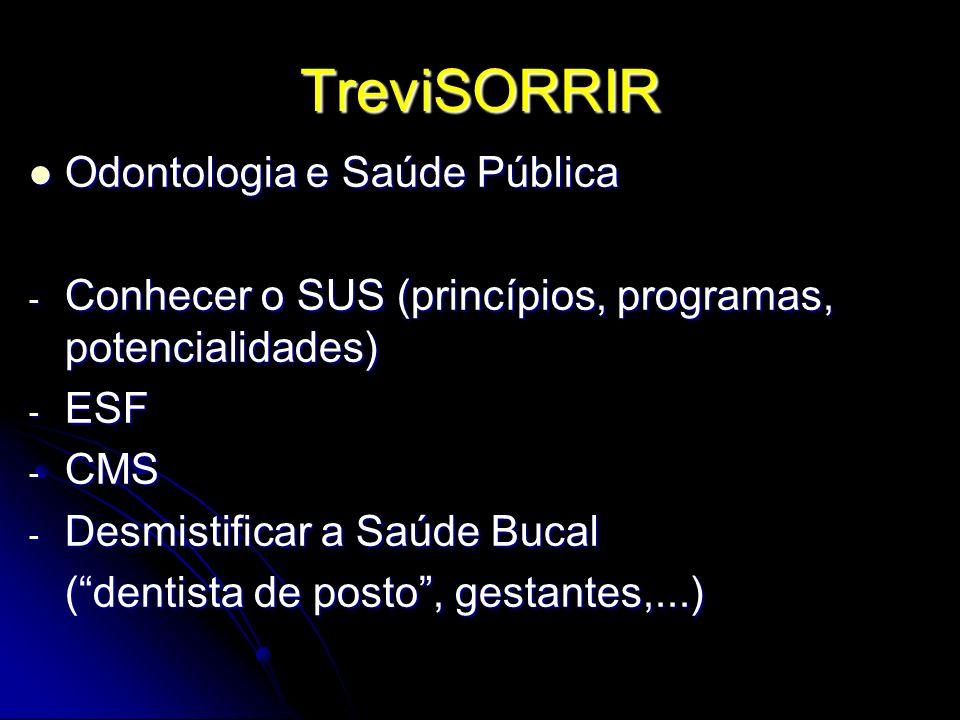 TreviSORRIR Odontologia e Saúde Pública Odontologia e Saúde Pública - Conhecer o SUS (princípios, programas, potencialidades) - ESF - CMS - Desmistifi