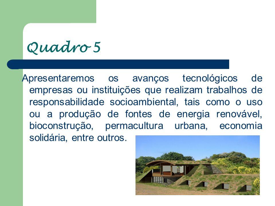 Quadro 5 Apresentaremos os avanços tecnológicos de empresas ou instituições que realizam trabalhos de responsabilidade socioambiental, tais como o uso
