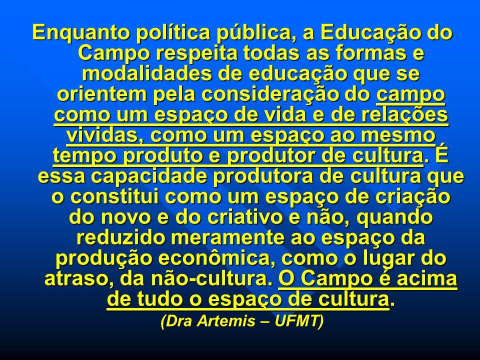Enquanto política pública, a Educação do Campo respeita todas as formas e modalidades de educação que se orientem pela consideração do campo como um e