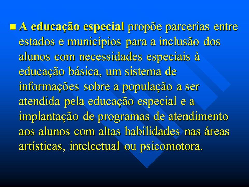 A educação especial propõe parcerias entre estados e municípios para a inclusão dos alunos com necessidades especiais à educação básica, um sistema de