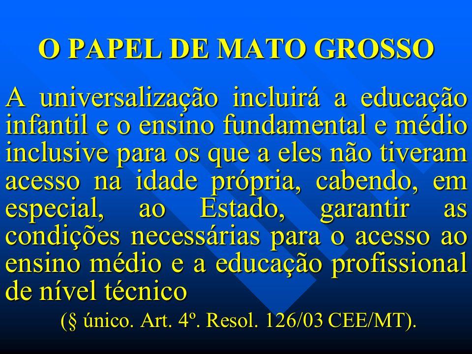 O PAPEL DE MATO GROSSO A universalização incluirá a educação infantil e o ensino fundamental e médio inclusive para os que a eles não tiveram acesso n
