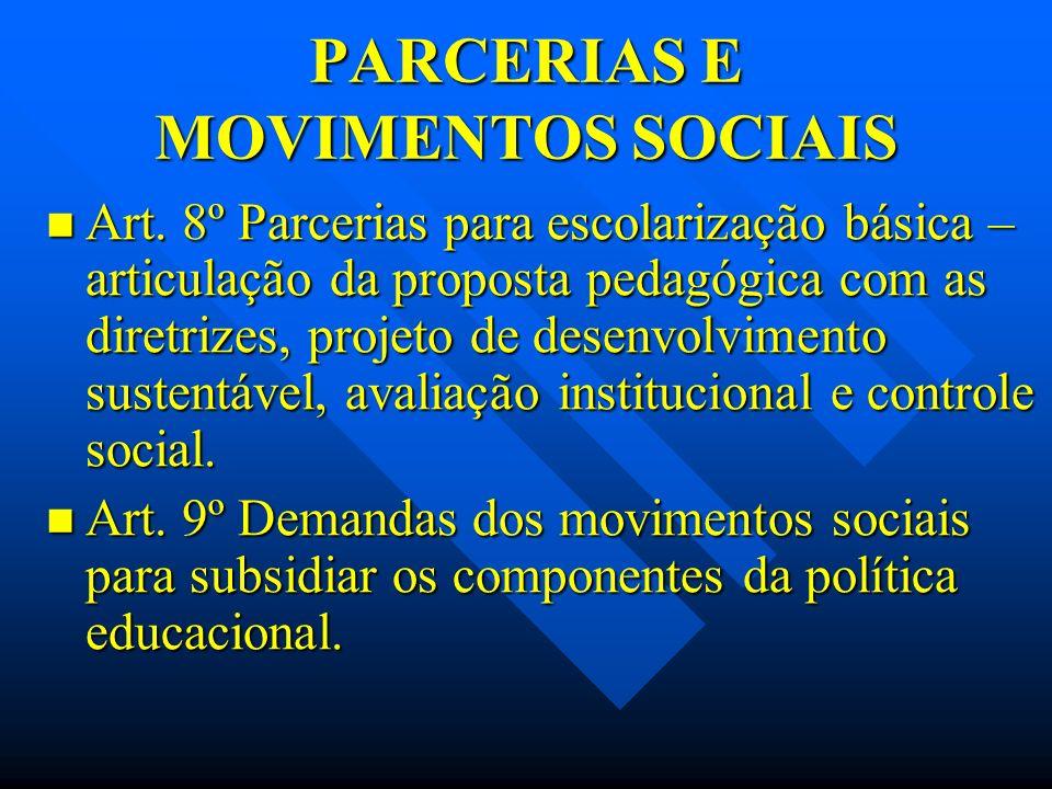 PARCERIAS E MOVIMENTOS SOCIAIS Art. 8º Parcerias para escolarização básica – articulação da proposta pedagógica com as diretrizes, projeto de desenvol