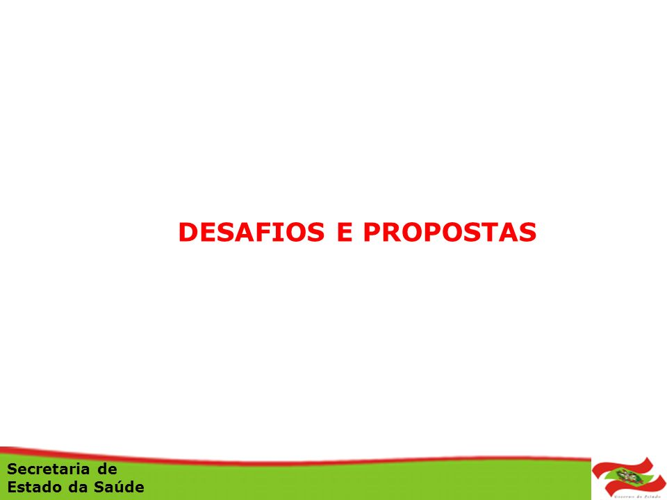 DESAFIOS E PROPOSTAS Secretaria de Estado da Saúde