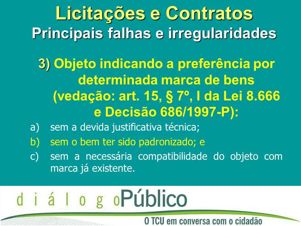 Licitações e Contratos Principais falhas e irregularidades 3) 3) Objeto indicando a preferência por determinada marca de bens (vedação: art. 15, § 7º,