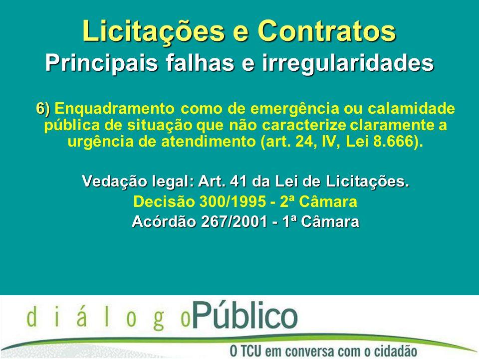 Licitações e Contratos Principais falhas e irregularidades 6) 6) Enquadramento como de emergência ou calamidade pública de situação que não caracteriz