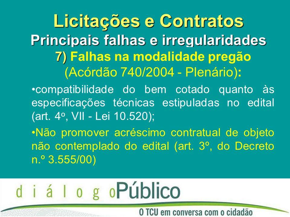Licitações e Contratos Principais falhas e irregularidades 7) 7) Falhas na modalidade pregão (Acórdão 740/2004 - Plenário): compatibilidade do bem cot