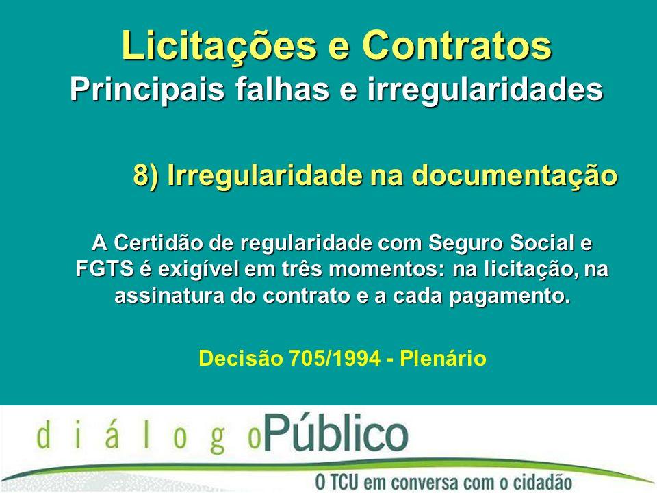 Licitações e Contratos Principais falhas e irregularidades 8) Irregularidade na documentação A Certidão de regularidade com Seguro Social e FGTS é exi
