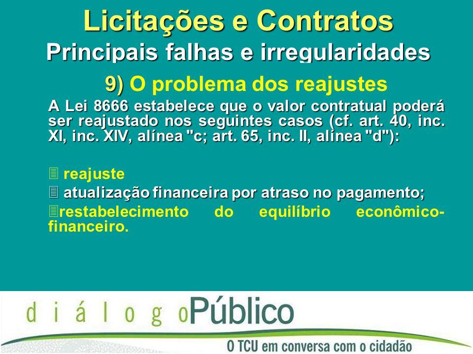 Licitações e Contratos Principais falhas e irregularidades 9) 9) O problema dos reajustes A Lei 8666 estabelece que o valor contratual poderá ser reaj