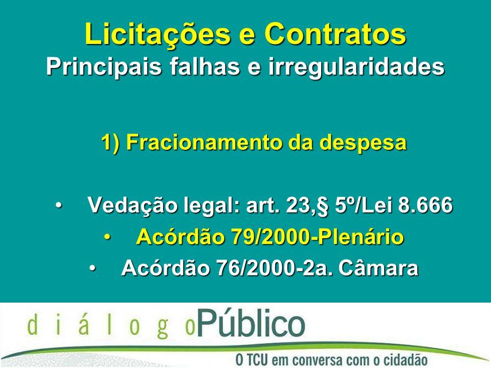Licitações e Contratos Principais falhas e irregularidades 1) Fracionamento da despesa Vedação legal: art. 23,§ 5º/Lei 8.666Vedação legal: art. 23,§ 5