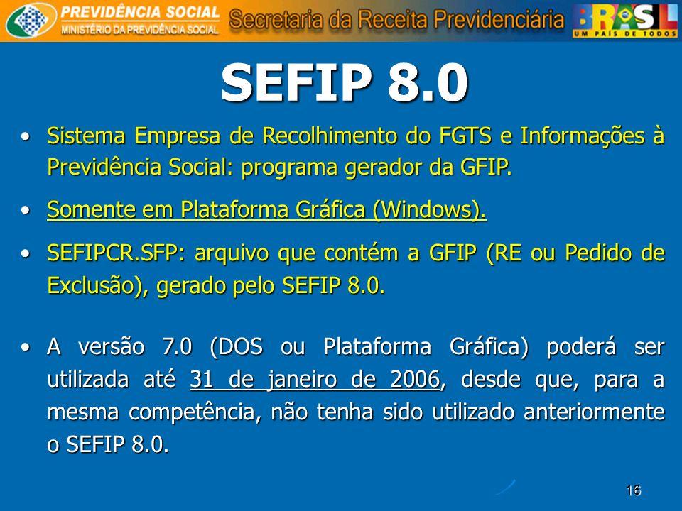 16 SEFIP 8.0 Sistema Empresa de Recolhimento do FGTS e Informações à Previdência Social: programa gerador da GFIP.Sistema Empresa de Recolhimento do F